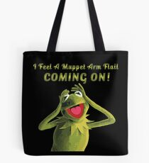 I Feel a Muppet Arm Flail Coming On! Tote Bag