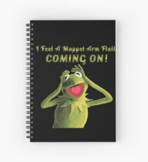 I Feel a Muppet Arm Flail Coming On! Spiral Notebook