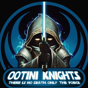 Ootini Knights  - There is no death, only the force. by AANNRICS