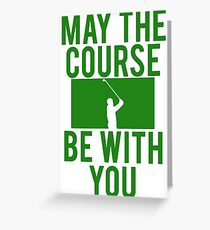Golf May The Course Be With You Greeting Card