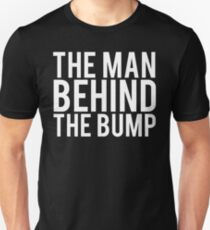 The Man Behind The Bump Dad To Be Unisex T-Shirt