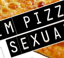 I'm pizza-sexual Sticker