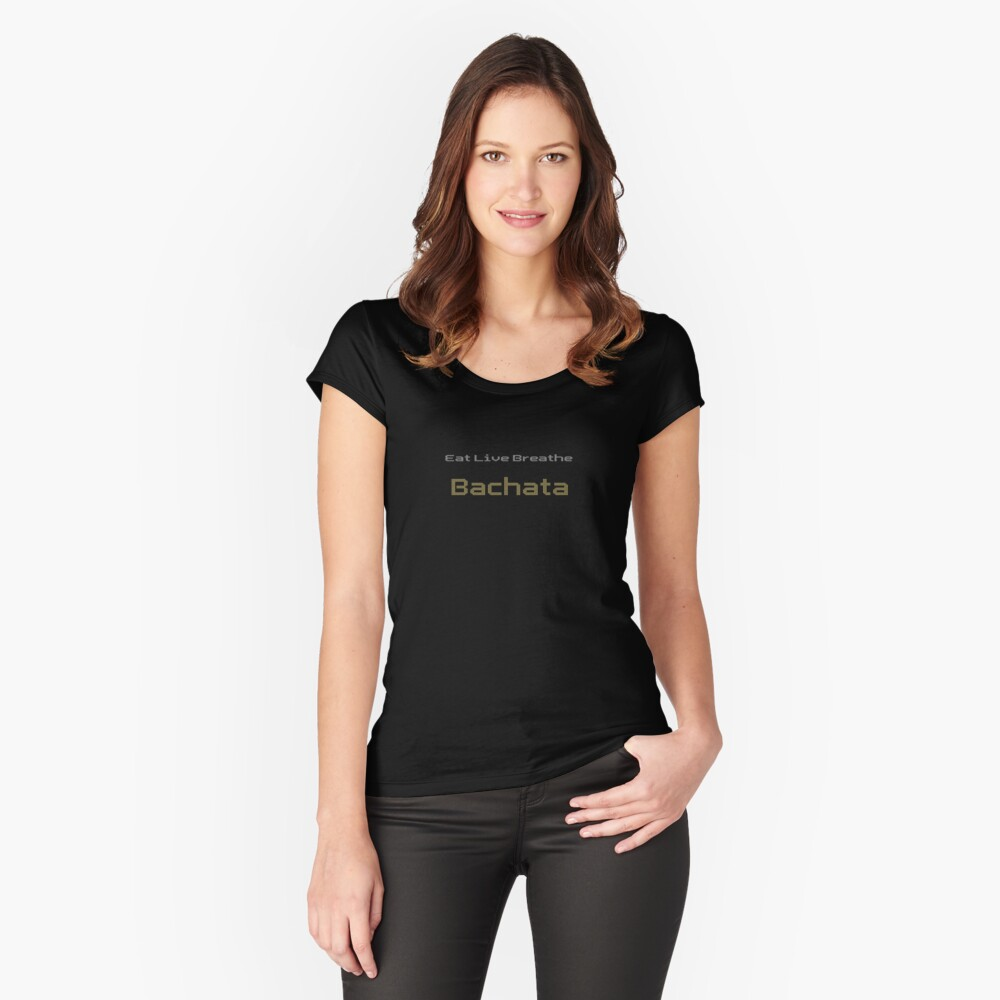 Bachatero Bachatera - Eat Live Breathe Bachata Shirt & Top Women's Fitted Scoop T-Shirt Front