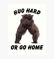 HUG HARD OR GO HOME (black) Art Print