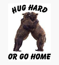 HUG HARD OR GO HOME (black) Photographic Print