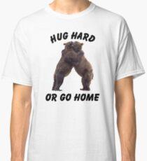 HUG HARD OR GO HOME (black) Classic T-Shirt