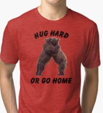 HUG HARD OR GO HOME (black) Tri-blend T-Shirt