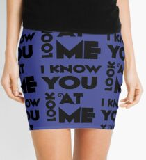 i know you look at me Mini Skirt