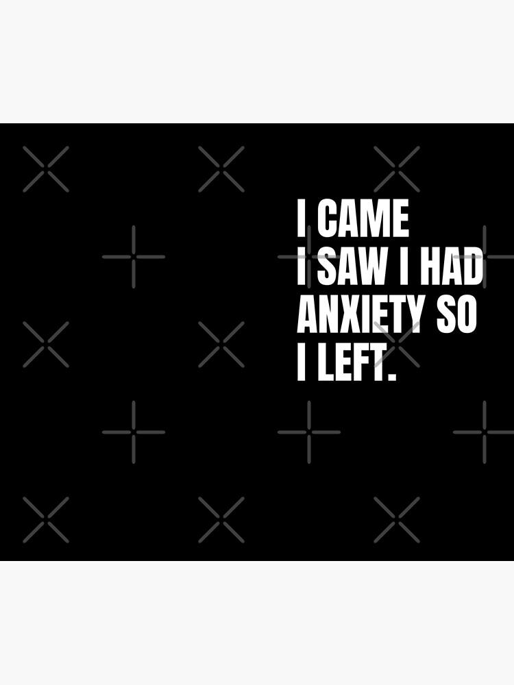 I came I saw I had anxiety so I left by skr0201