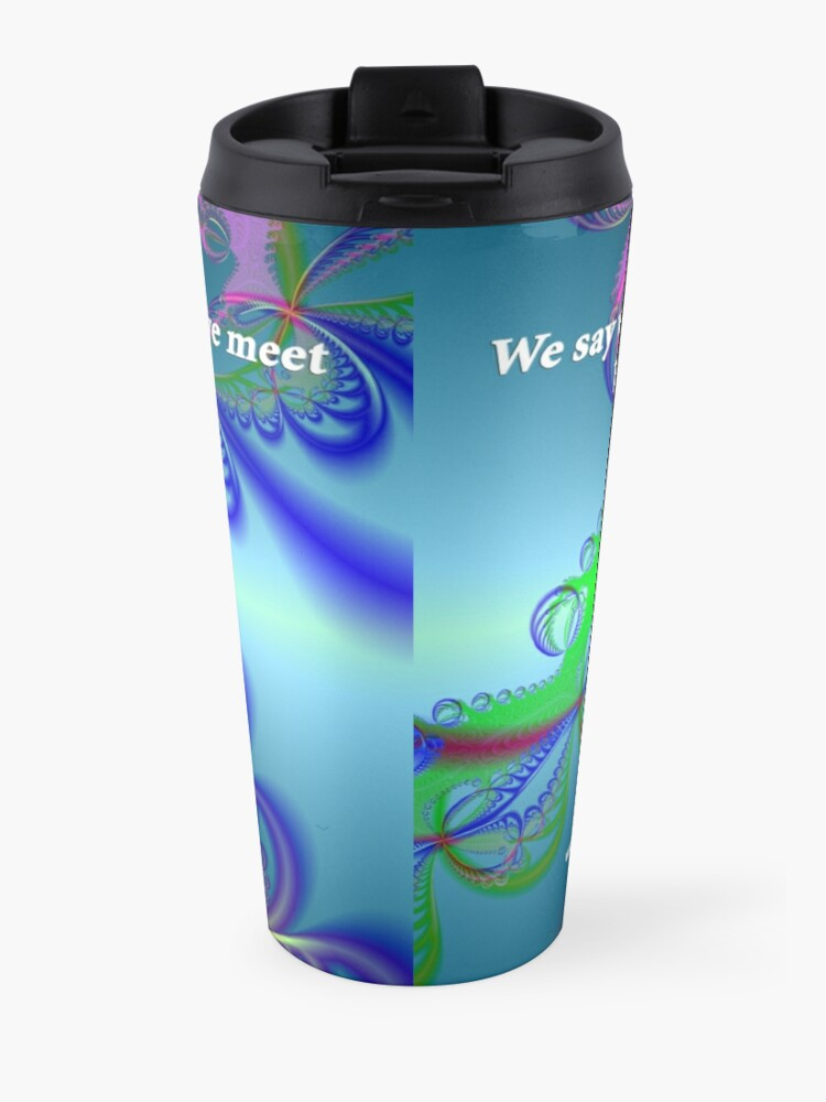 Alternate view of When We Meet Travel Mug