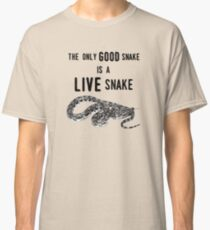 The Only GOOD Snake is a LIVE Snake Classic T-Shirt