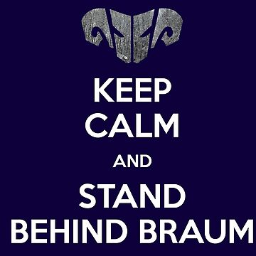 Keep calm and stand behind Braum by Laflagan