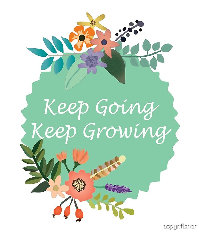 Quot Keep Going Keep Growing Quot By Aspynfisher Redbubble