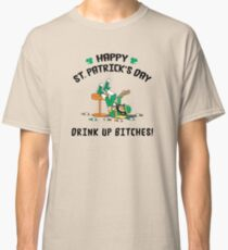 St. Patrick's Day Drink Up Bitches Classic T-Shirt
