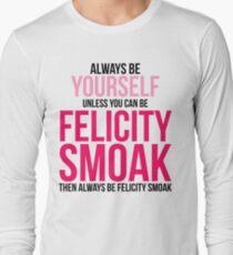 Always Be Felicity Smoak Long Sleeve T-Shirt
