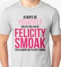 Always Be Felicity Smoak T-Shirt