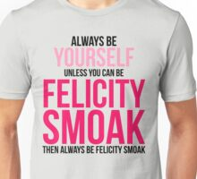 Always Be Felicity Smoak Unisex T-Shirt