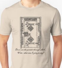 Doors are the portals through which...? T-Shirt