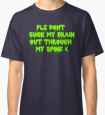Plz dont suck my brain out through my spine.  Classic T-Shirt