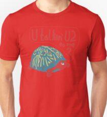 Blue Turtlin' - U Talkin' U2 to Me? Unisex T-Shirt