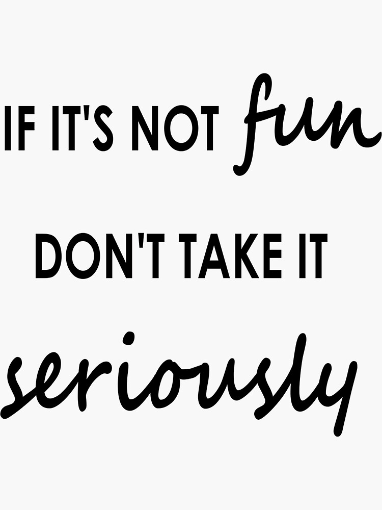 If it's not fun, don't take it seriously - Sticker by embourne