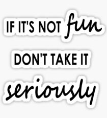 If it's not fun, don't take it seriously - Sticker Sticker