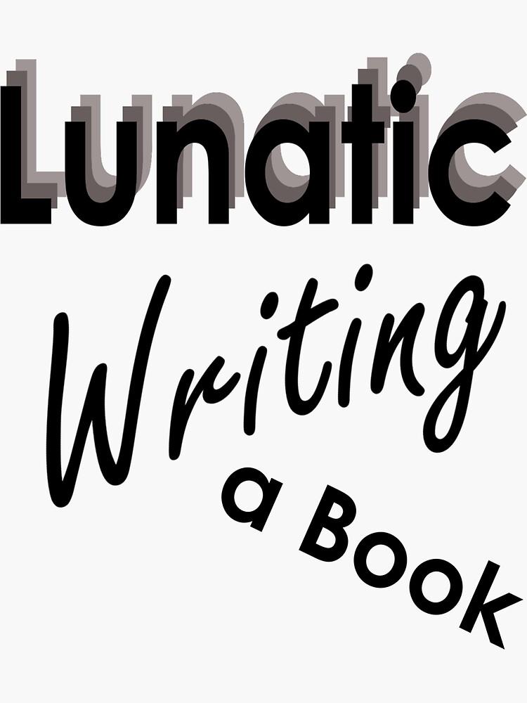 Lunatic Writing A Book - Sticker by embourne