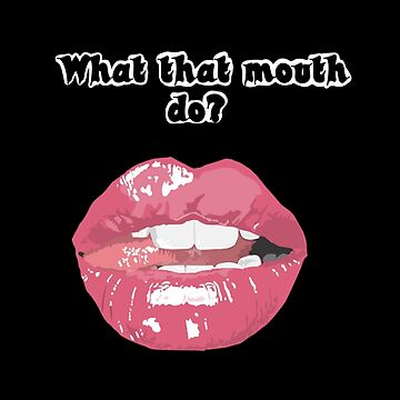 what that mouth do by bigosodesign