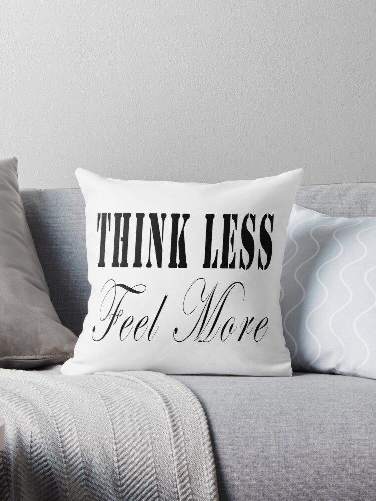 Think Less Feel More by Bamalam Art and Photography