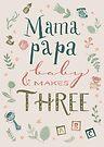 Mama and papa and baby makes three by kimfleming