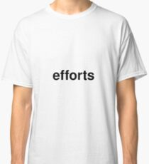 efforts Classic T-Shirt