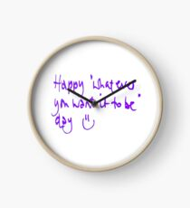 Happy...whatever day... Clock