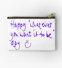 Happy...whatever day... Zipper Pouch