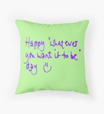 Happy...whatever day... Throw Pillow