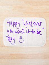 Happy...whatever day... Bath Mat