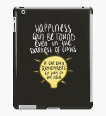 Happiness can be found even in the darkest of times, if one only remembers to turn on the light. iPad Case/Skin