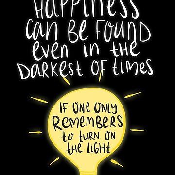 La felicidad se puede encontrar incluso en los momentos más oscuros, si uno solo recuerda encender la luz. de sleepiest