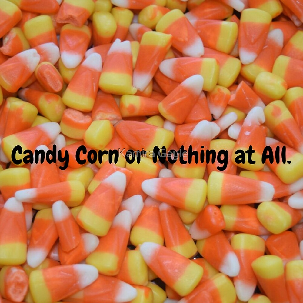 Candy corn or nothing at all by Kamira Gayle