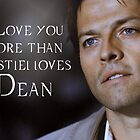 I love you more than Castiel loves Dean by mariatorg