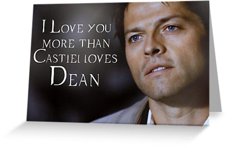 I Love You More Than Castiel Loves Dean Greeting Cards By Mariatorg