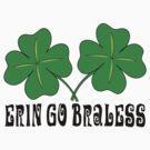 Erin Go Braless by HolidayT-Shirts