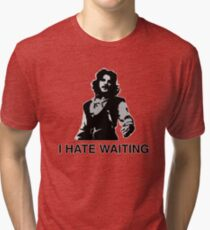 I Hate Waiting Tri-blend T-Shirt