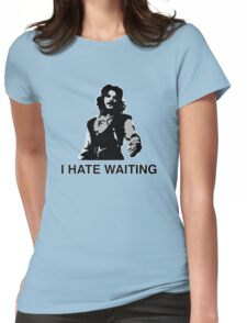 I Hate Waiting Womens Fitted T-Shirt