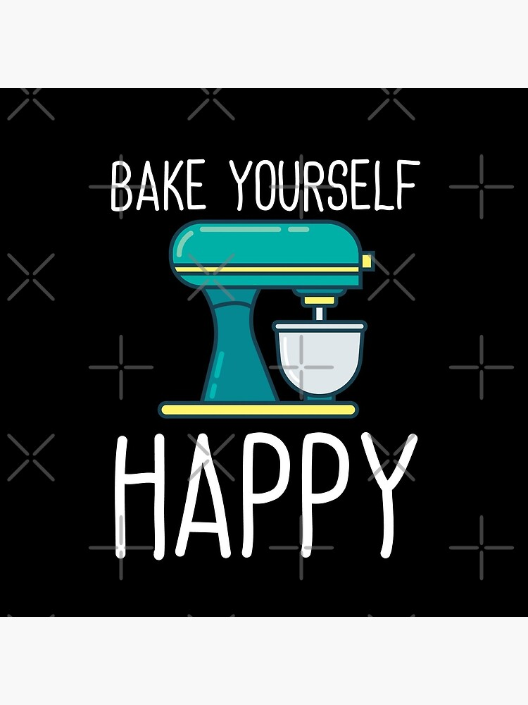 Baking Funny Design - Bake Yourself Happy by kudostees