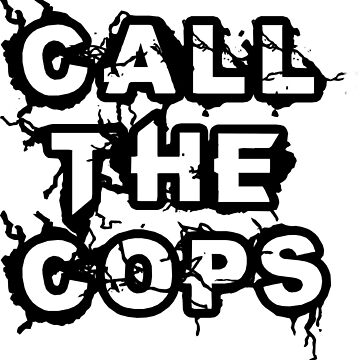 Call The Cops by bkxxl