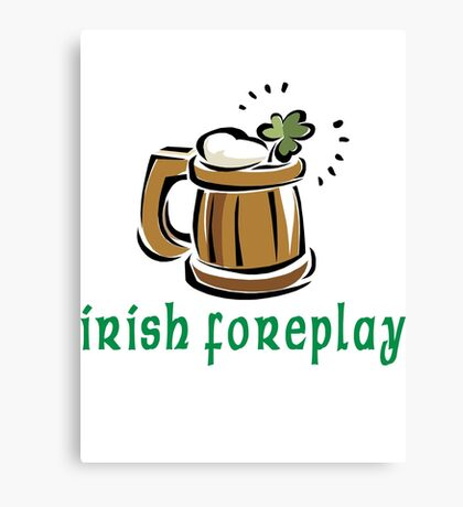 Funny Irish Foreplay Canvas Print