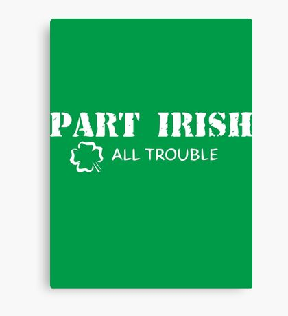 Part Irish All Trouble Canvas Print