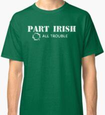 Part Irish All Trouble Classic T-Shirt