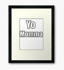 Yo Momma !  Framed Print