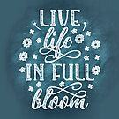 Live life in full bloom - blue - inspirational quote by CraftyArts
